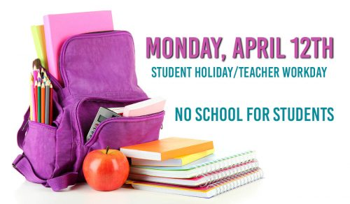 No School April 12 student holiday teacher workday